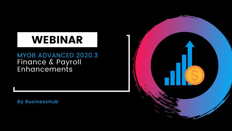 Webinar: MYOB Advanced 2020.3 Finance & Payroll Enhancements