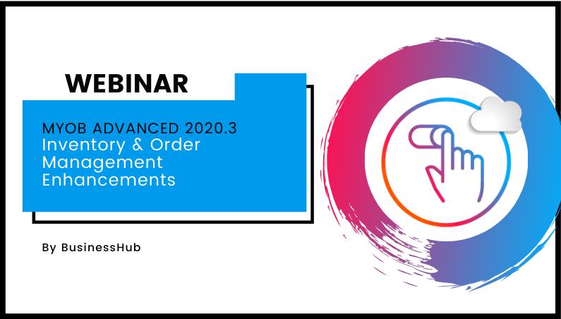 Webinar: MYOB Advanced 2020.3 Inventory & Order Management Enhancements