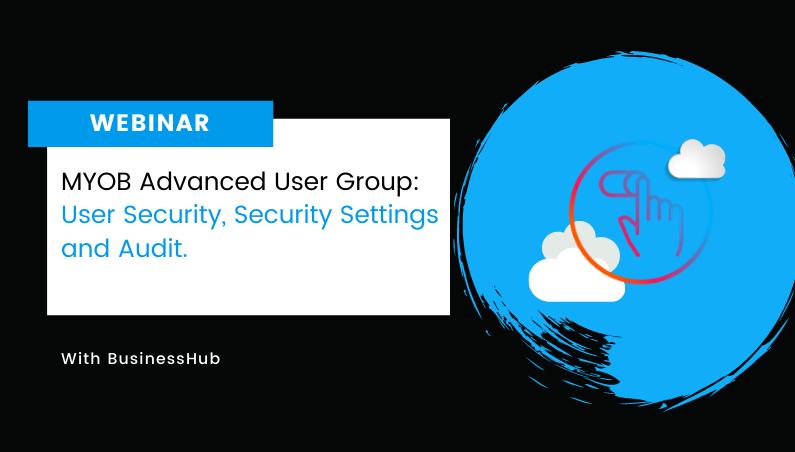 Webinar: User Security MYOB Advanced User Group